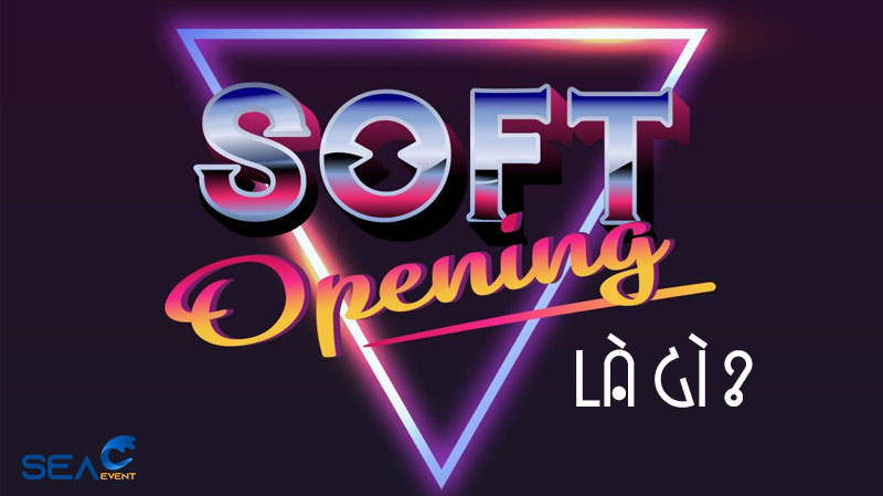 soft-opening-la-gi-duoc-to-chuc-nhu-the-nao
